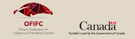 Ontario Federation of Indigenous Friendship Centres and Funded in part by the Government of Canada